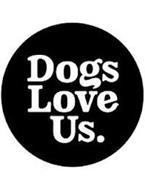 DOGS LOVE US.