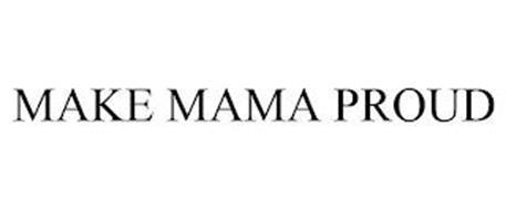 MAKE MAMA PROUD