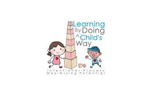 LEARNING BY DOING A CHILD'S WAY INTENTIONAL PROCESS MAXIMIZING POTENTIAL