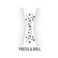 PRESS & ROLL