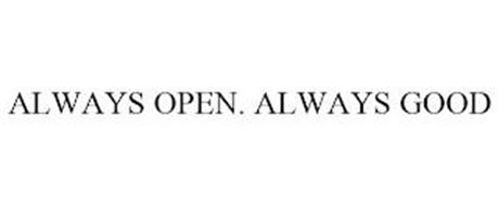 ALWAYS OPEN. ALWAYS GOOD