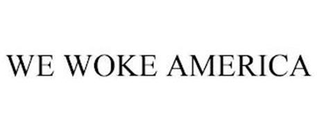 WE WOKE AMERICA