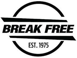 BREAK FREE EST. 1975