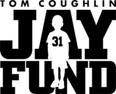 TOM COUGHLIN JAY FUND 31