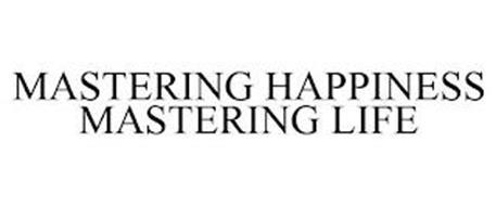 MASTERING HAPPINESS MASTERING LIFE