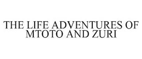 THE LIFE ADVENTURES OF MTOTO AND ZURI