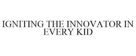 IGNITING THE INNOVATOR IN EVERY KID