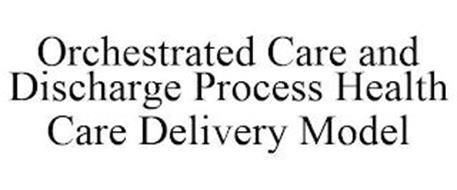 ORCHESTRATED CARE AND DISCHARGE PROCESS HEALTH CARE DELIVERY MODEL