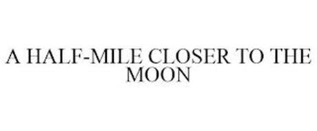 A HALF-MILE CLOSER TO THE MOON