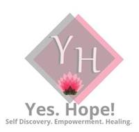 YH YES. HOPE! SELF DISCOVERY. EMPOWERMENT. HEALING.