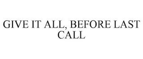 GIVE IT ALL, BEFORE LAST CALL