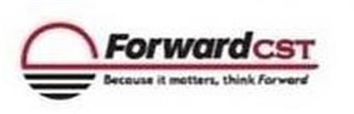 FORWARD CST BECAUSE IT MATTERS, THINK FORWARD