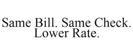 SAME BILL. SAME CHECK. LOWER RATE.