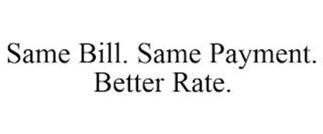 SAME BILL. SAME PAYMENT. BETTER RATE.