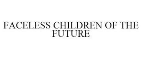 FACELESS CHILDREN OF THE FUTURE