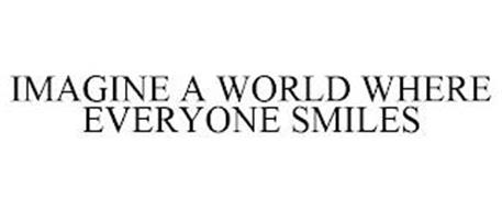 IMAGINE A WORLD WHERE EVERYONE SMILES