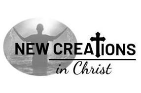 NEW CREATIONS IN CHRIST