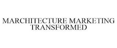 MARCHITECTURE MARKETING TRANSFORMED