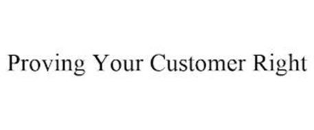 PROVING YOUR CUSTOMER RIGHT