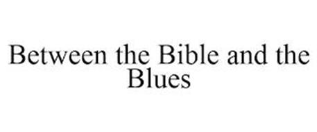 BETWEEN THE BIBLE AND THE BLUES