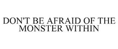 DON'T BE AFRAID OF THE MONSTER WITHIN