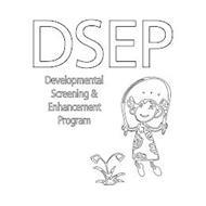 DSEP DEVELOPMENTAL SCREENING & ENHANCEMENT PROGRAM