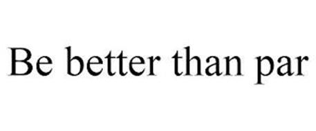 BE BETTER THAN PAR