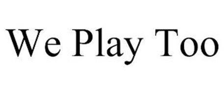 WE PLAY TOO