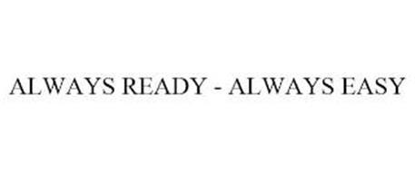 ALWAYS READY - ALWAYS EASY