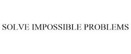 SOLVE IMPOSSIBLE PROBLEMS