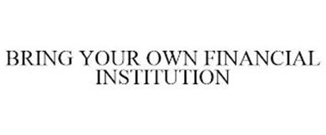 BRING YOUR OWN FINANCIAL INSTITUTION