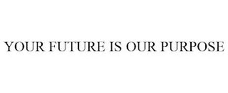 YOUR FUTURE IS OUR PURPOSE