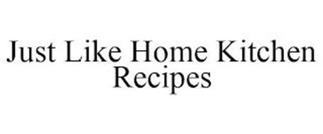 JUST LIKE HOME KITCHEN RECIPES