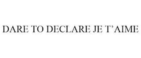 DARE TO DECLARE JE T'AIME