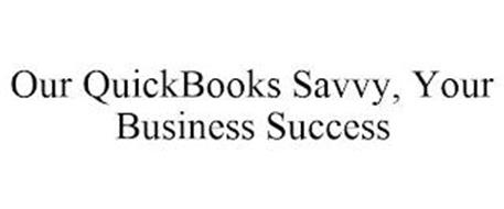 OUR QUICKBOOKS SAVVY, YOUR BUSINESS SUCCESS