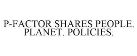 P-FACTOR SHARES PEOPLE. PLANET. POLICIES.