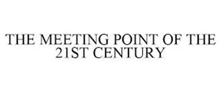THE MEETING POINT OF THE 21ST CENTURY