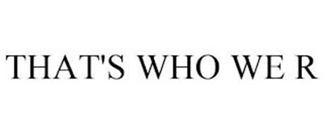 THAT'S WHO WE R