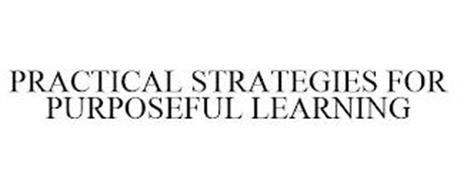 PRACTICAL STRATEGIES FOR PURPOSEFUL LEARNING