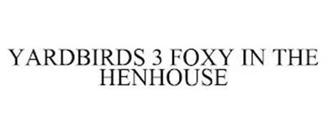 YARDBIRDS 3 FOXY IN THE HENHOUSE