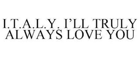 I.T.A.L.Y. I'LL TRULY ALWAYS LOVE YOU