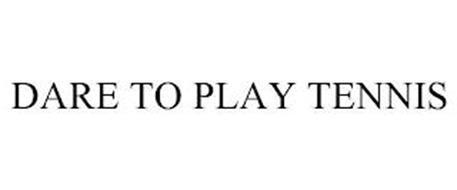 DARE TO PLAY TENNIS