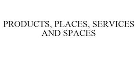 PRODUCTS, PLACES, SERVICES AND SPACES