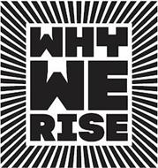 WHY WE RISE