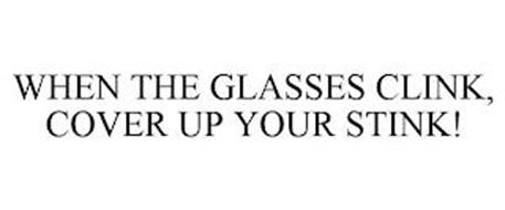 WHEN THE GLASSES CLINK, COVER UP YOUR STINK!