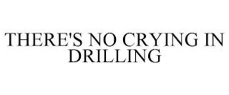 THERE'S NO CRYING IN DRILLING