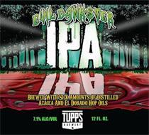 EVIL DANKSTER IPA BREWED WITH SICK AMOUNTS OF DISTILLED AZACCA AND EL DORADO HOP OILS TUPPS BREWERY