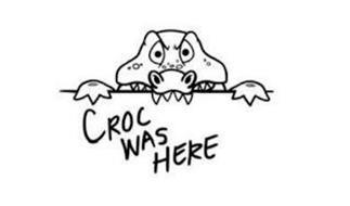 CROC WAS HERE