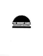 PAT MOONEY SAWS CUSTOMIZED SOLUTIONS
