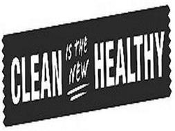 CLEAN IS THE NEW HEALTHY